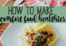 Make Comfort Foods Healthier with These Tips