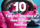10 Tips for Starting a New Fitness Routine